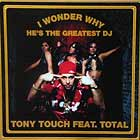 TONY TOUCH  ft. TOTAL : I WONDER WHY ?  (HE'S THE GREATEST DJ)