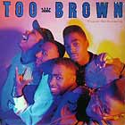 TOO BROWN : TAKIN' NO SHORTS