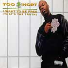 TOO $HORT : I WANT TO BE FREE (THAT'S THE TRUTH)