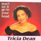 TRICIA DEAN : DON'T LET IT GO TO YOUR HEAD