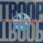 TROOP : TAHT'S MY ATTITUDE