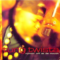 TUNG TWISTA : RUNNIN' OFF AT DA MOUTH