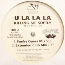 U LA LA LA : KILLING ME SOFTLY