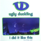 UGLY DUCKLING : I DID IT LIKE THIS