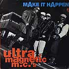 ULTRAMAGNETIC MC'S : MAKE IT HAPPEN