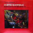 CURTIS MAYFIELD : SOMETHING TO BELIEVE IN
