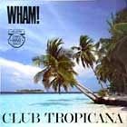 WHAM! : CLUB TROPICANA
