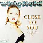 WHIGFIELD : CLOSE TO YOU