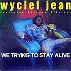 WYCLEF JEAN : WE TRYING TO STAY ALIVE