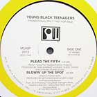 YOUNG BLACK TEENAGERS : PLEAD THE FIFTH  / BLOWIN' UP THE SPOT
