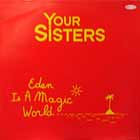YOUR SISTERS : EDEN IS A MAGIC WORLD